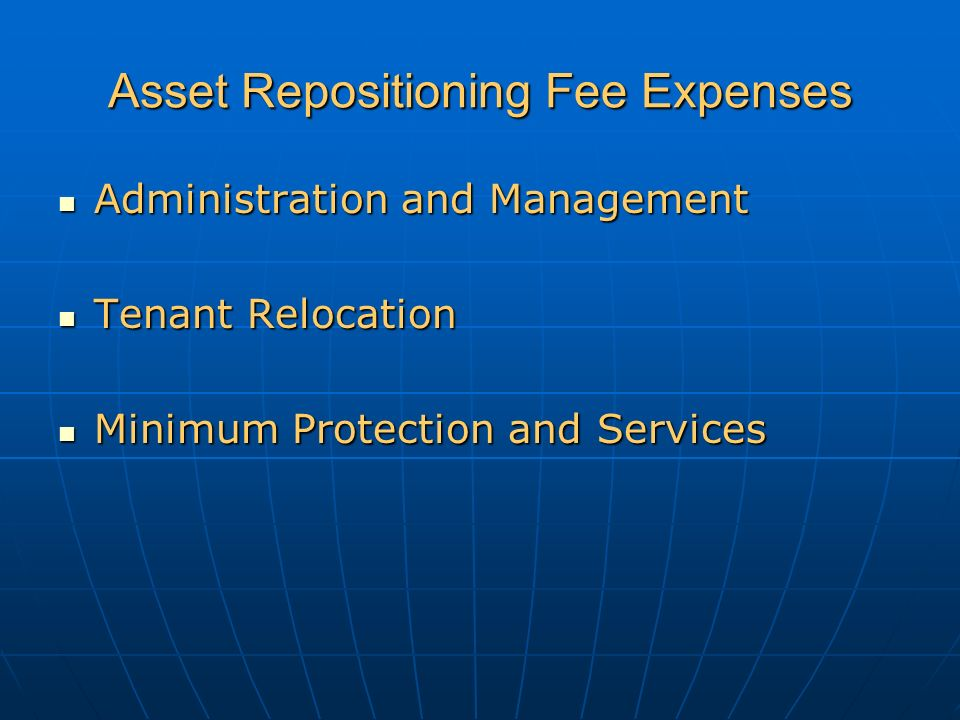 Asset Repositioning Fee Expenses Administration and Management Administration and Management Tenant Relocation Tenant Relocation Minimum Protection and Services Minimum Protection and Services