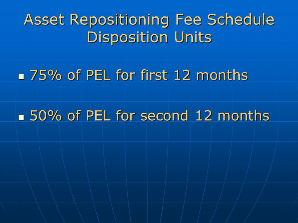 Asset Repositioning Fee Schedule Disposition Units 75% of PEL for first 12 months 75% of PEL for first 12 months 50% of PEL for second 12 months 50% of PEL for second 12 months