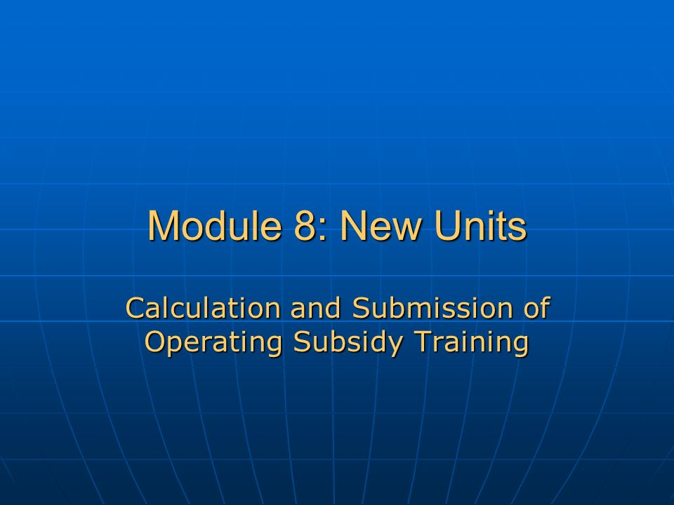 Module 8: New Units Calculation and Submission of Operating Subsidy Training
