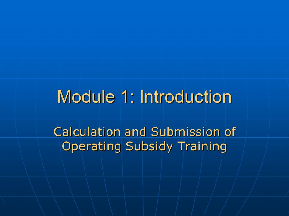 Module 1: Introduction Calculation and Submission of Operating Subsidy Training