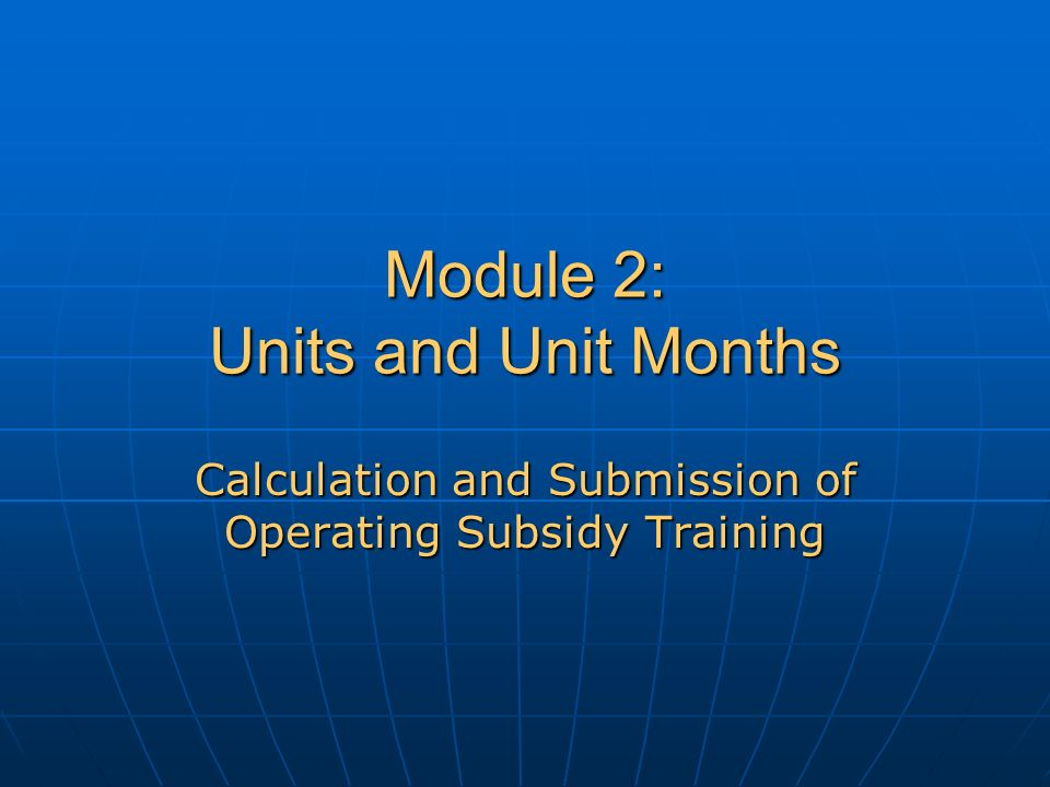 Module 2: Units and Unit Months Calculation and Submission of Operating Subsidy Training