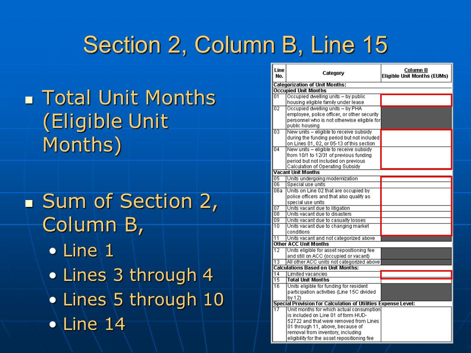 Section 2, Column B, Line 15 Total Unit Months (Eligible Unit Months) Total Unit Months (Eligible Unit Months) Sum of Section 2, Column B, Sum of Section 2, Column B, Line 1Line 1 Lines 3 through 4Lines 3 through 4 Lines 5 through 10Lines 5 through 10 Line 14Line 14