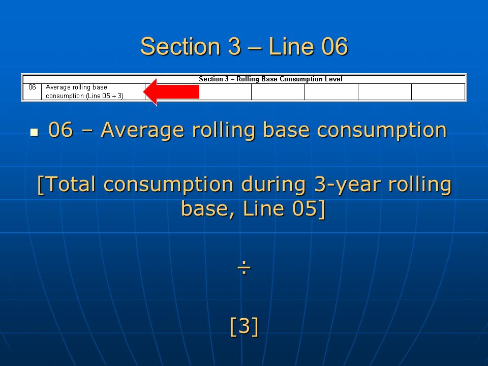 Section 3 – Line 06 06 – Average rolling base consumption 06 – Average rolling base consumption [Total consumption during 3-year rolling base, Line 05] ÷[3]