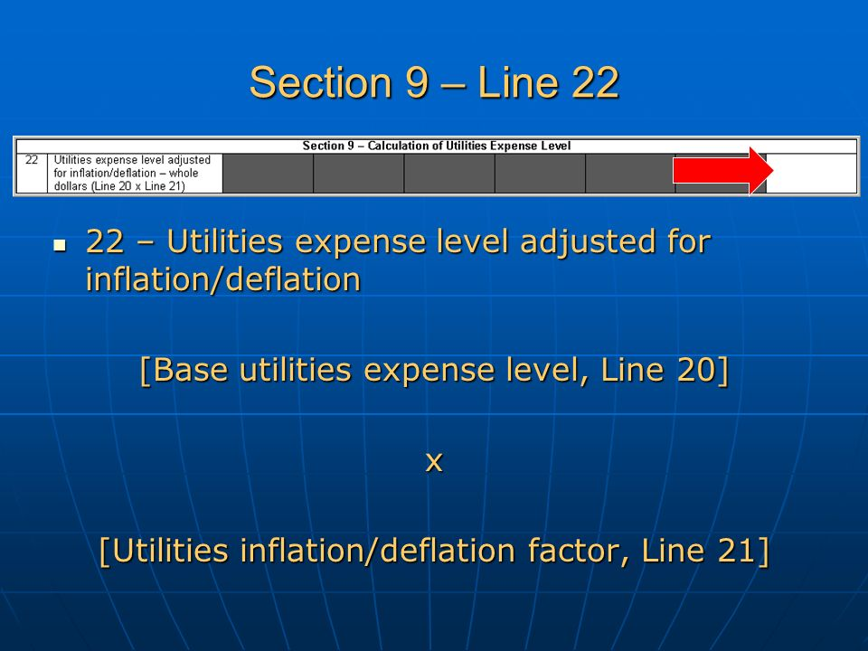 Section 9 – Line 22 22 – Utilities expense level adjusted for inflation/deflation 22 – Utilities expense level adjusted for inflation/deflation [Base utilities expense level, Line 20] x [Utilities inflation/deflation factor, Line 21]