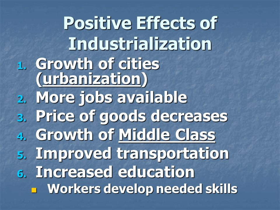 Positive Effects of Industrialization 1. Growth of cities (urbanization) 2.