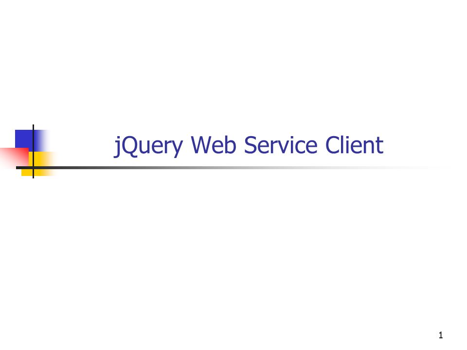 11 jQuery Web Service Client  22 Objectives You will be able