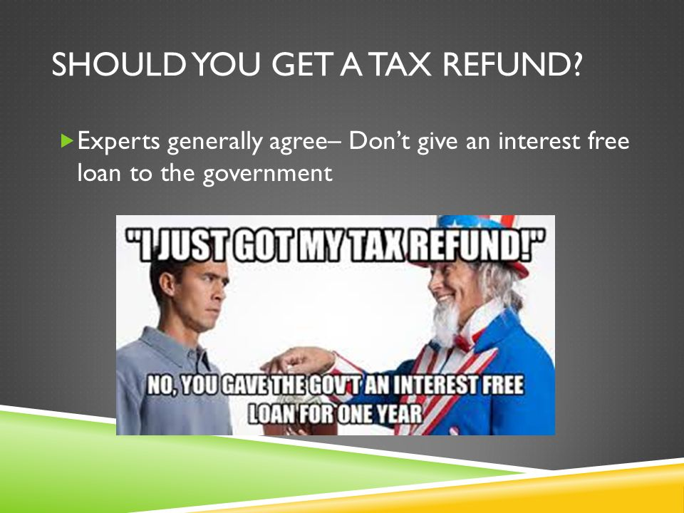 SHOULD YOU GET A TAX REFUND