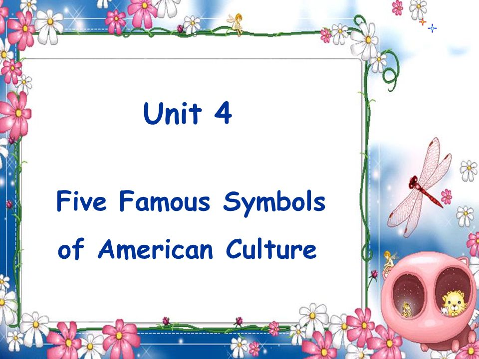 Unit 4 Five Famous Symbols Of American Culture I Introduction