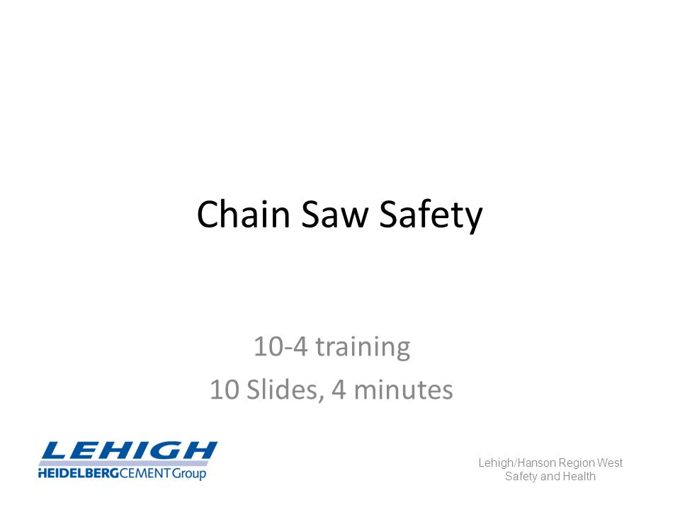 Chain Saw Safety 10-4 training 10 Slides, 4 minutes Lehigh