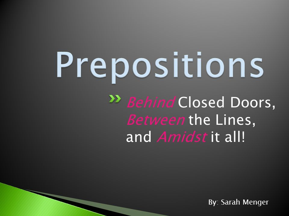 Behind Closed Doors, Between the Lines, and Amidst it all! By: Sarah Menger