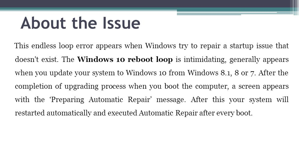About the Issue This endless loop error appears when Windows try to repair a startup issue that doesn t exist.