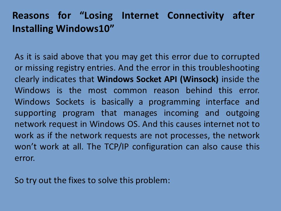Reasons for Losing Internet Connectivity after Installing Windows10 As it is said above that you may get this error due to corrupted or missing registry entries.