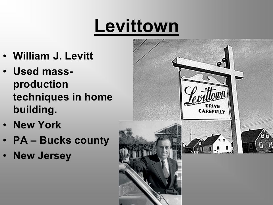 Levittown William J  Levitt Used mass- production techniques