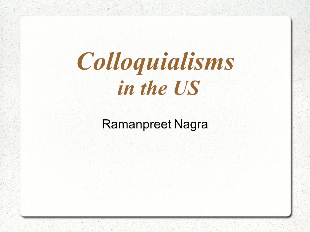 Colloquialisms In The Us Ramanpreet Nagra American Slang Ppt