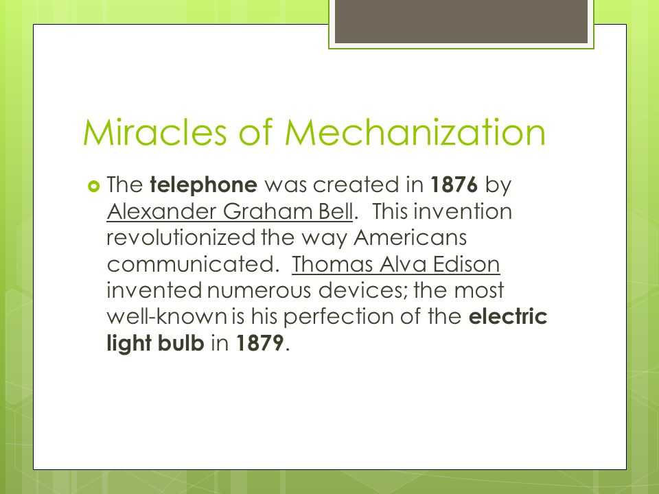 Miracles of Mechanization  The telephone was created in 1876 by Alexander Graham Bell.