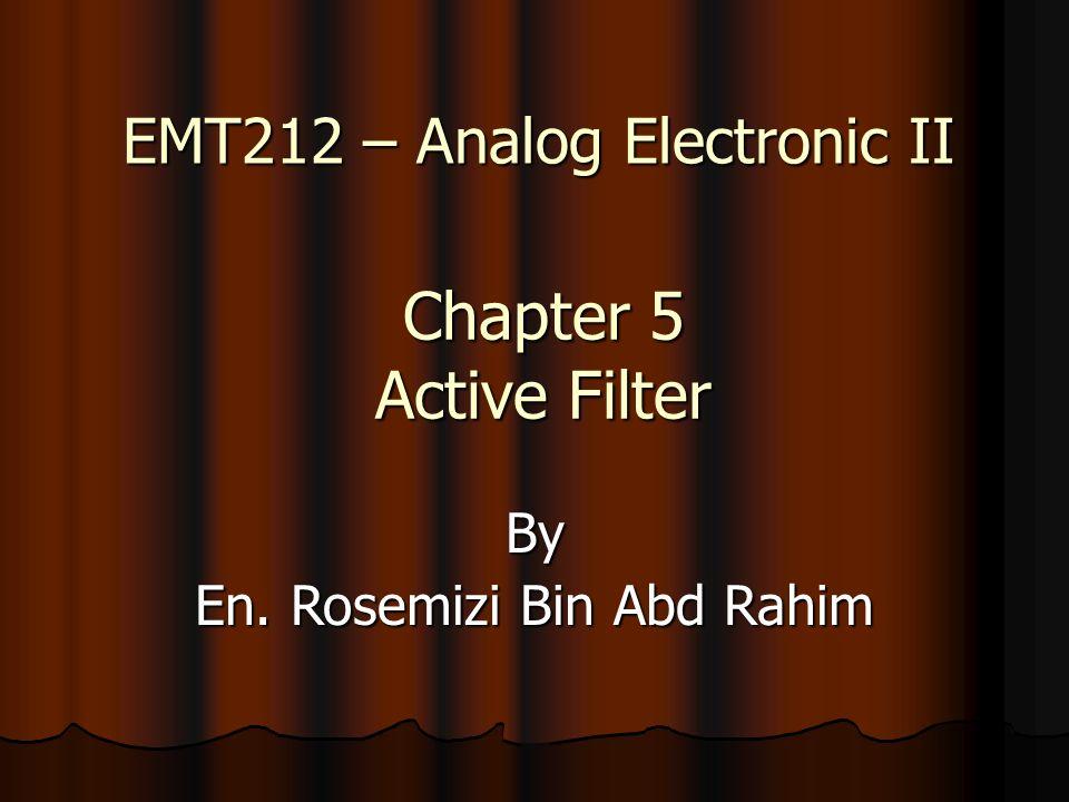 1 Chapter 5 Active Filter By En Rosemizi Bin Abd Rahim EMT212 Analog Electronic II