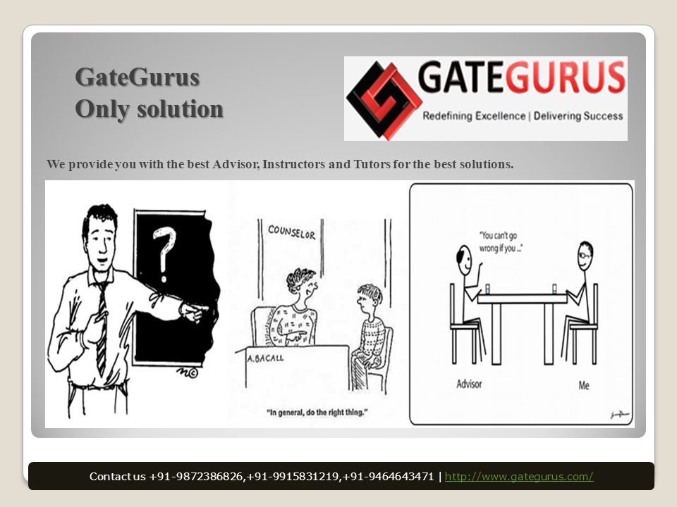 GateGurus Only solution We provide you with the best Advisor, Instructors and Tutors for the best solutions.