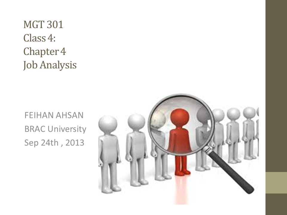 MGT 301 Class 4: Chapter 4 Job Analysis FEIHAN AHSAN BRAC University Sep 24th, 2013