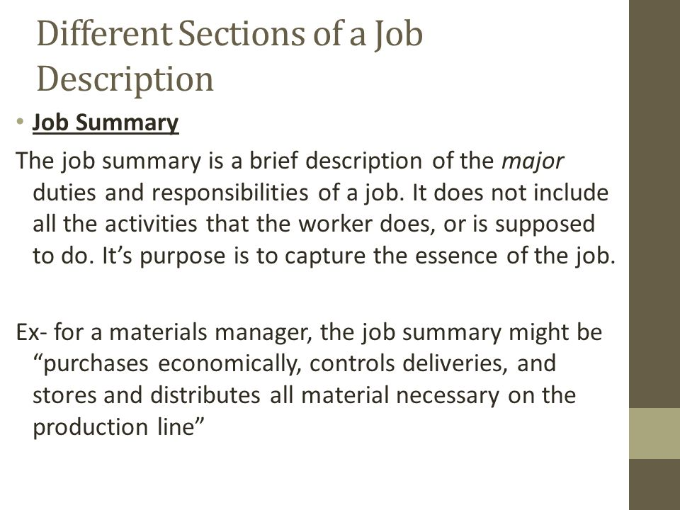 Different Sections of a Job Description Job Summary The job summary is a brief description of the major duties and responsibilities of a job.