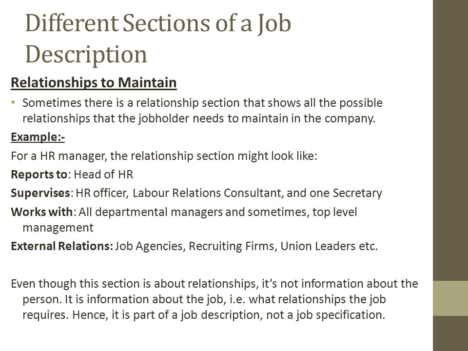 Different Sections of a Job Description Relationships to Maintain Sometimes there is a relationship section that shows all the possible relationships that the jobholder needs to maintain in the company.
