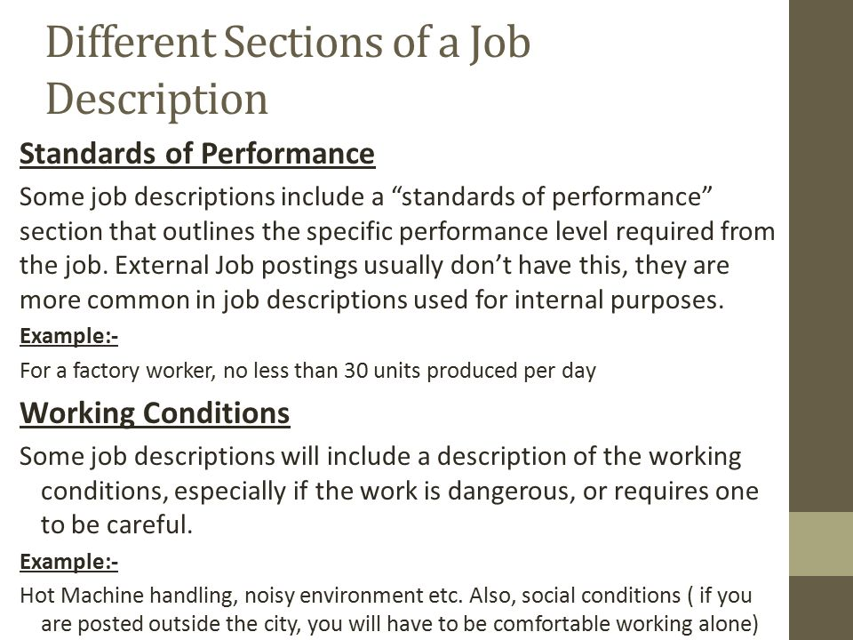 Different Sections of a Job Description Standards of Performance Some job descriptions include a standards of performance section that outlines the specific performance level required from the job.