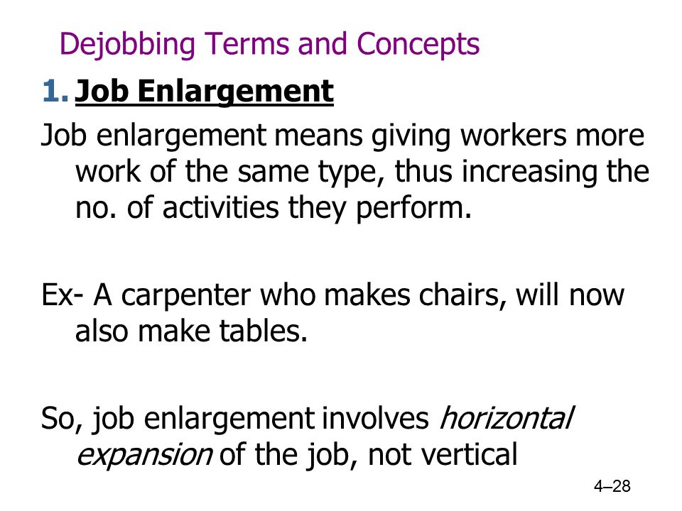 Dejobbing Terms and Concepts 1.Job Enlargement Job enlargement means giving workers more work of the same type, thus increasing the no.