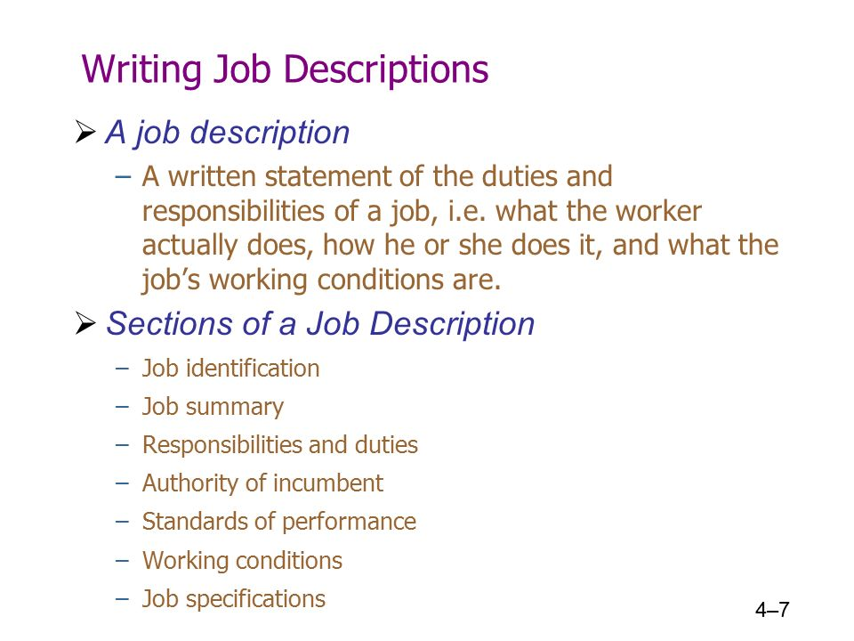 4–7 Writing Job Descriptions  A job description –A written statement of the duties and responsibilities of a job, i.e.