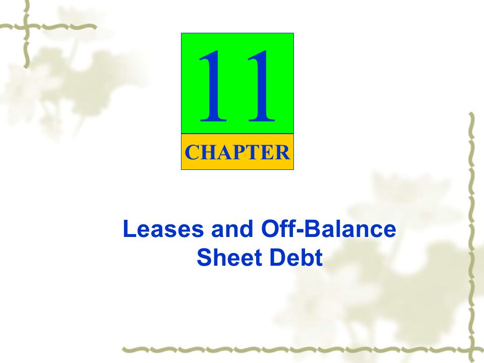 Leases And Off Balance Sheet Debt 11 Chapter Leases Lease