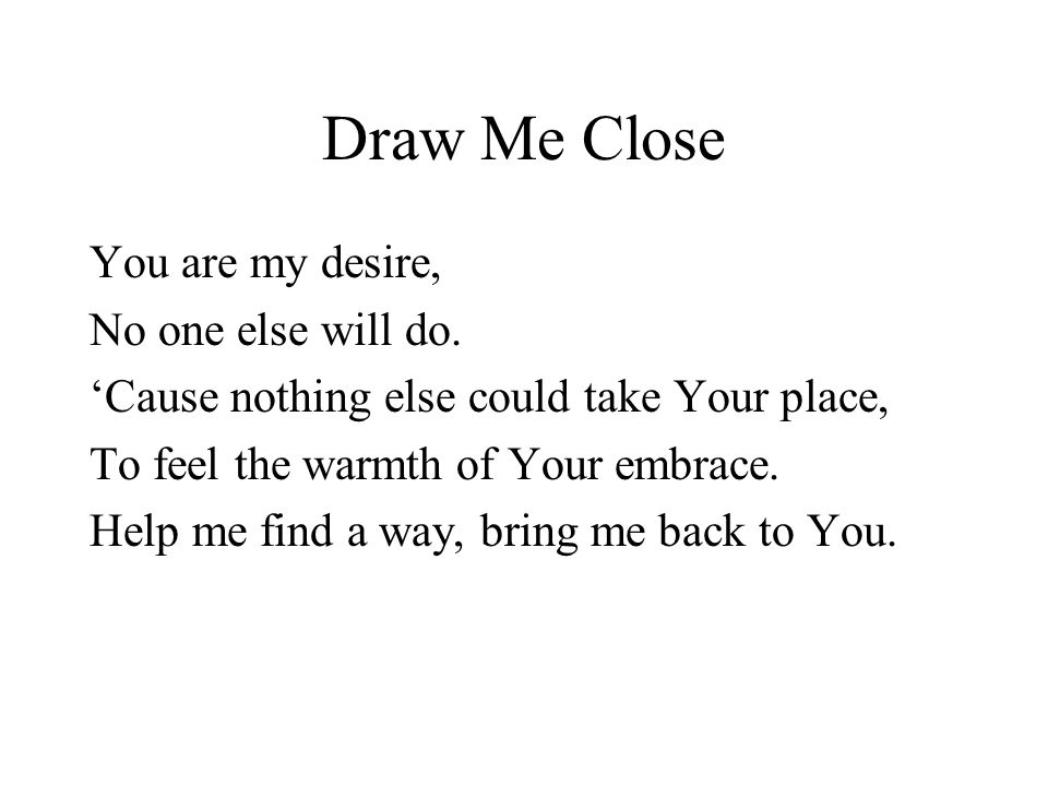 Draw Me Close You Are My Desire No One Else Will Do