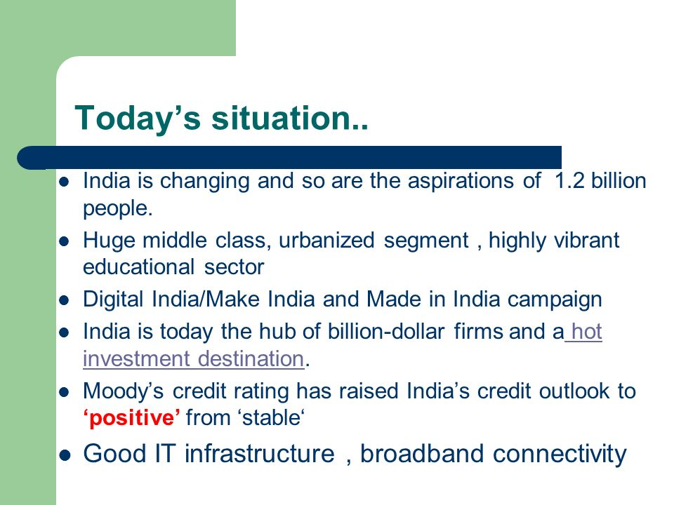 Today's situation.. India is changing and so are the aspirations of 1.2 billion people.