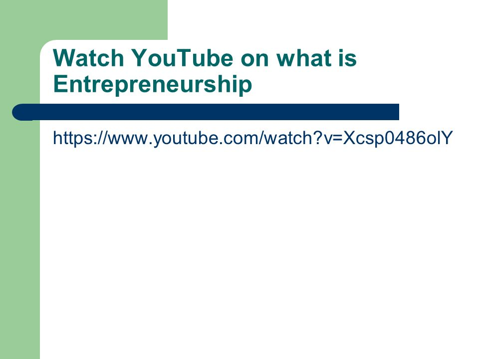 Watch YouTube on what is Entrepreneurship https://www.youtube.com/watch v=Xcsp0486olY
