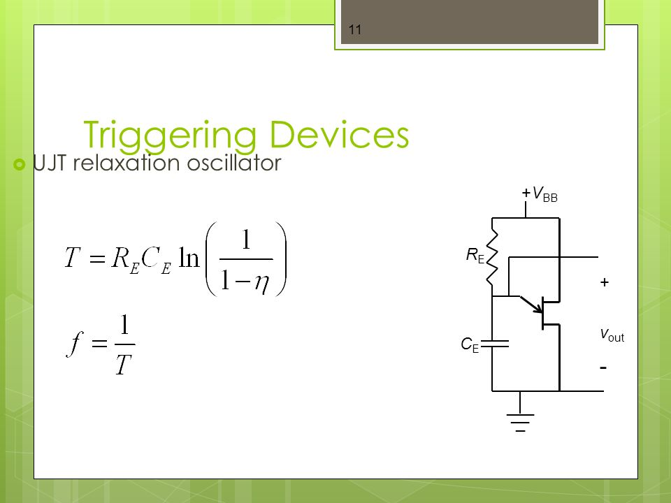 Triggering Devices 11  UJT relaxation oscillator +V BB ___ __ _ v out RERE CECE +-+-