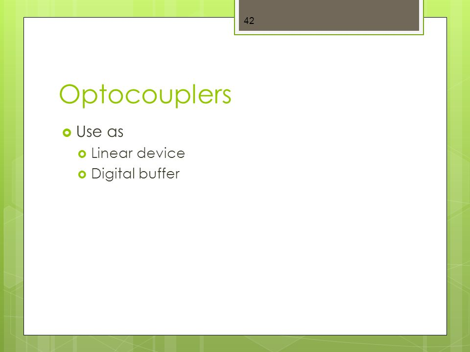 Optocouplers  Use as  Linear device  Digital buffer 42