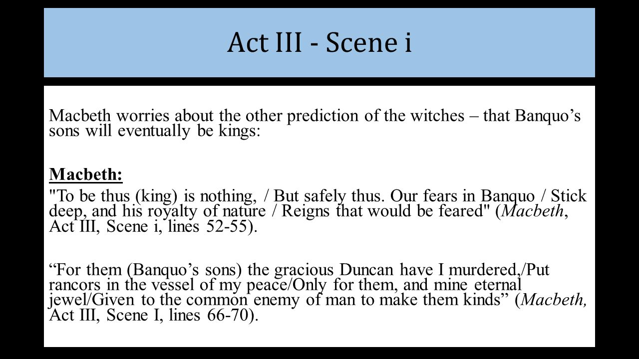 Act iii scene i macbeth worries about the other prediction of the witches that