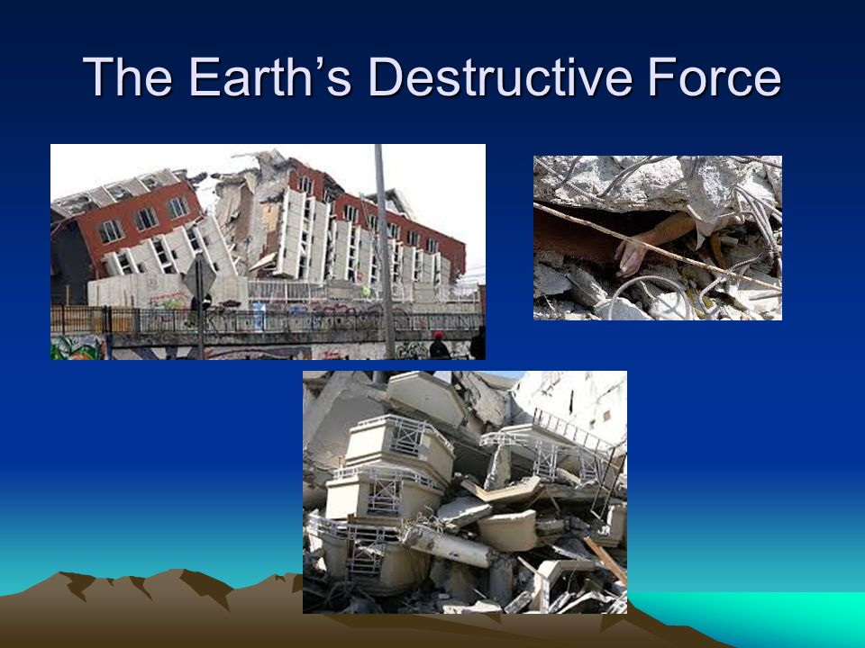 The Earth's Destructive Force
