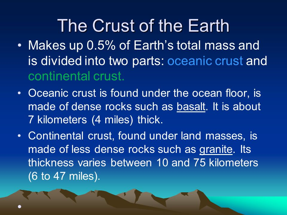The Crust of the Earth Makes up 0.5% of Earth's total mass and is divided into two parts: oceanic crust and continental crust.