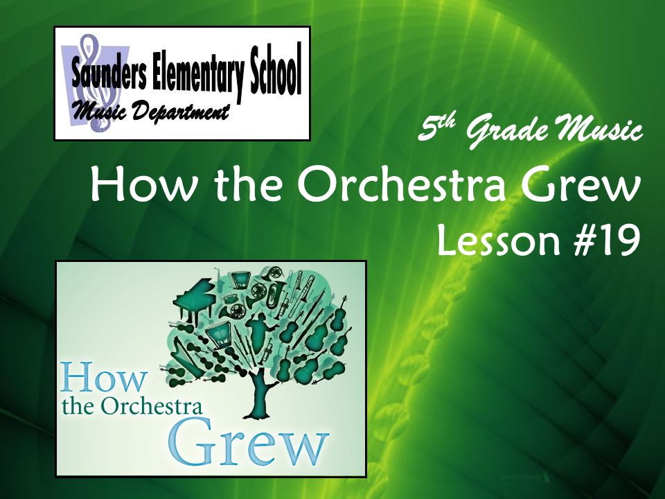 5 th Grade Music How the Orchestra Grew Lesson # ppt download