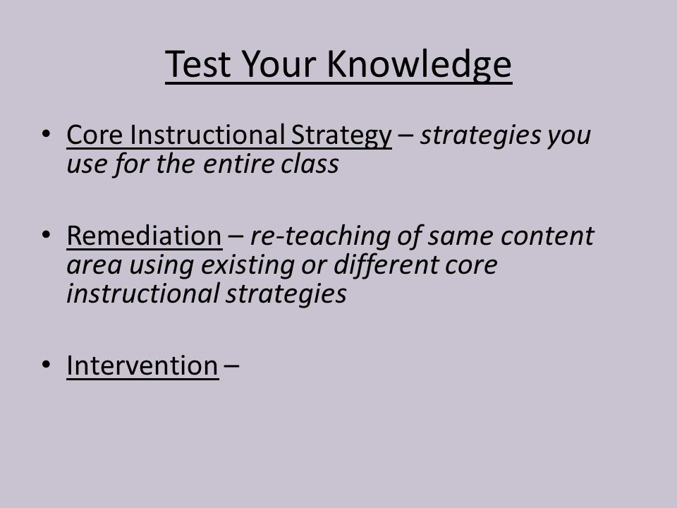 7 Test Your Knowledge Core Instructional Strategy Strategies You Use For The Entire Class Remediation Re Teaching Of Same Content Area Using Existing Or