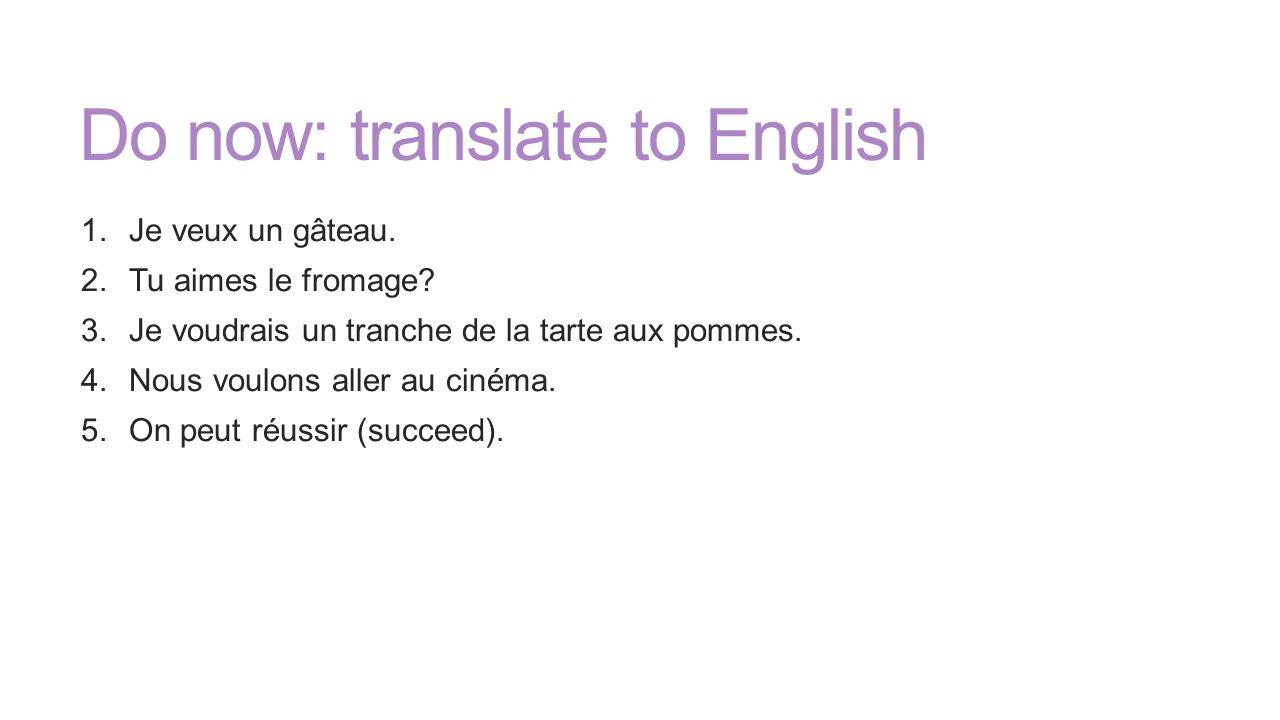 Do Now Translate To English 1 Je Veux Un Gateau 2 Tu Aimes Le