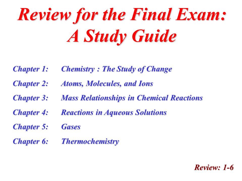 Review for the Final Exam: A Study Guide Review: 1-6 Chapter 1