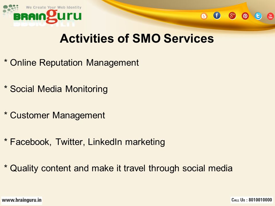 Activities of SMO Services * Online Reputation Management * Social Media Monitoring * Customer Management * Facebook, Twitter, LinkedIn marketing * Quality content and make it travel through social media