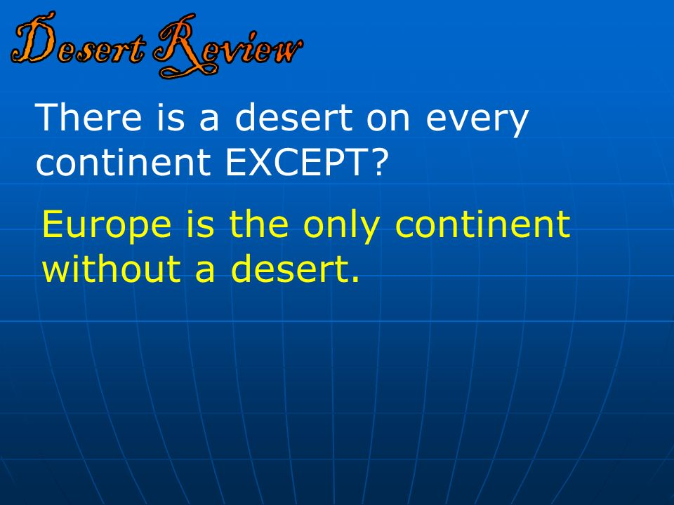 what is the only continent without a desert?