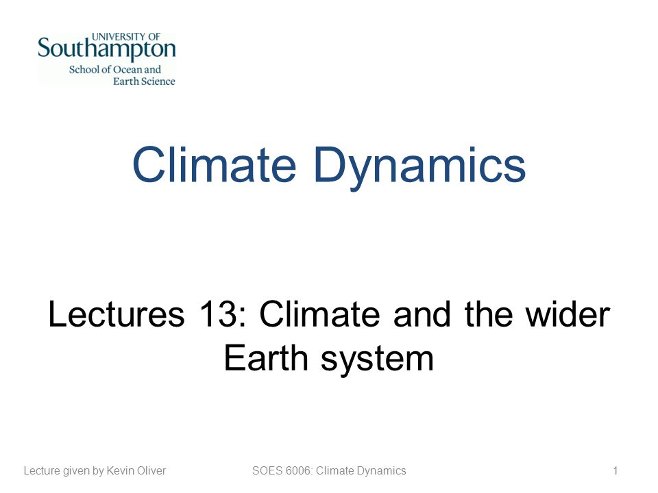1SOES 6006: Climate Dynamics Climate Dynamics Lectures 13: Climate