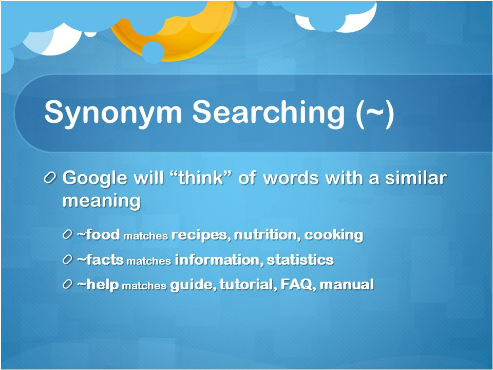 Googling to the Max  What Will be Covered? Synonym searching