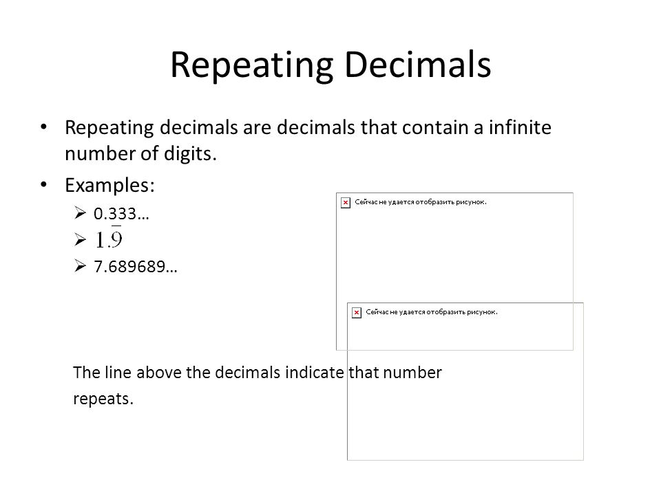 Terminating Decimals Terminating decimals are decimals that contain a finite number of digits.