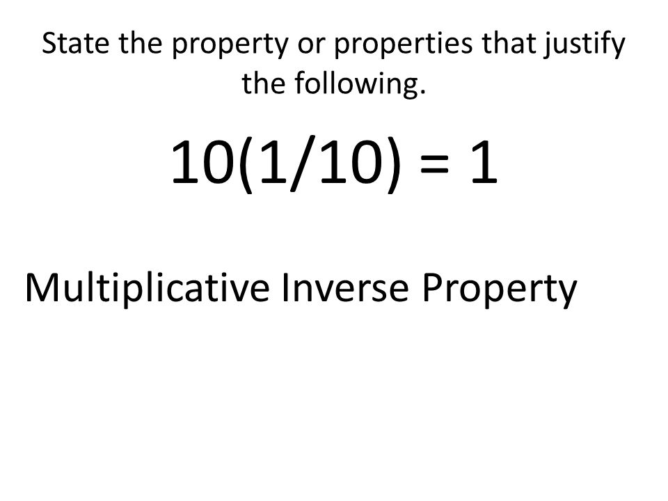 State the property or properties that justify the following = Commutative Property