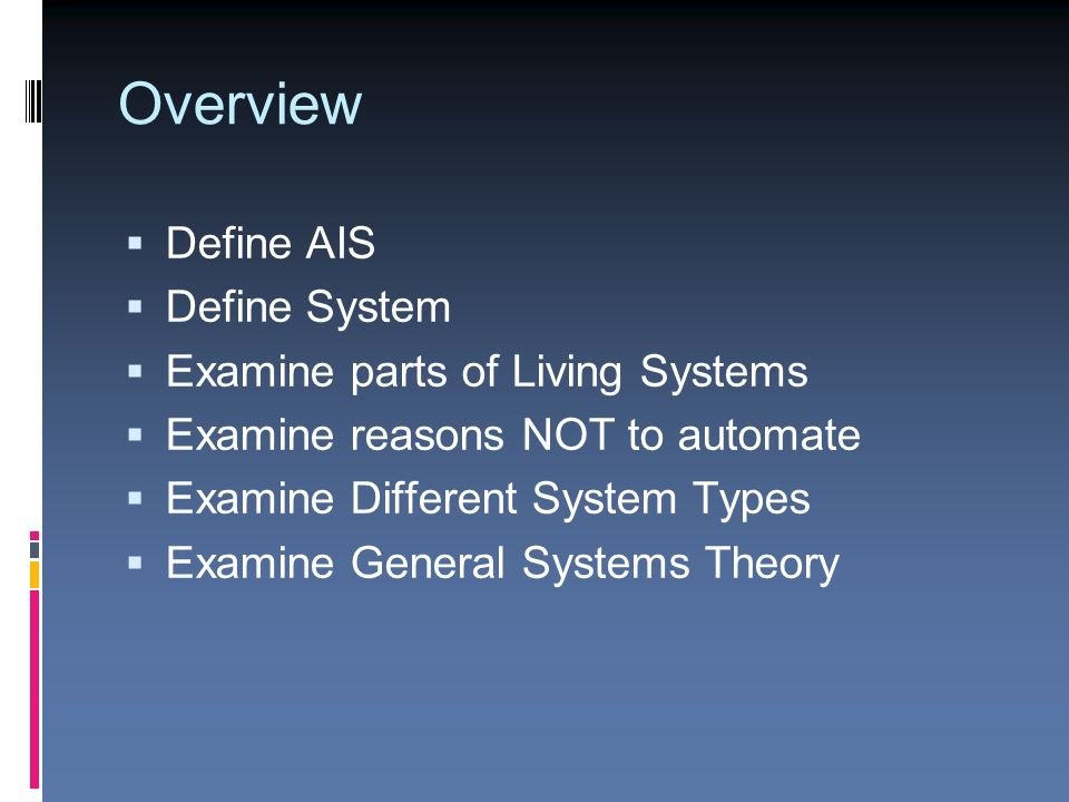 The Nature of Systems  Overview  Define AIS  Define