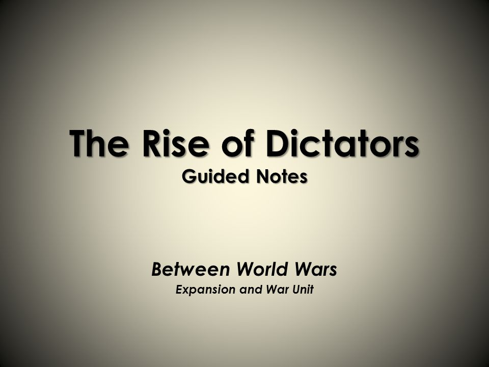 the rise of dictators guided notes between world wars expansion and rh slideplayer com guided reading activity 19 1 the rise of dictators Rise of Dictators After WWI