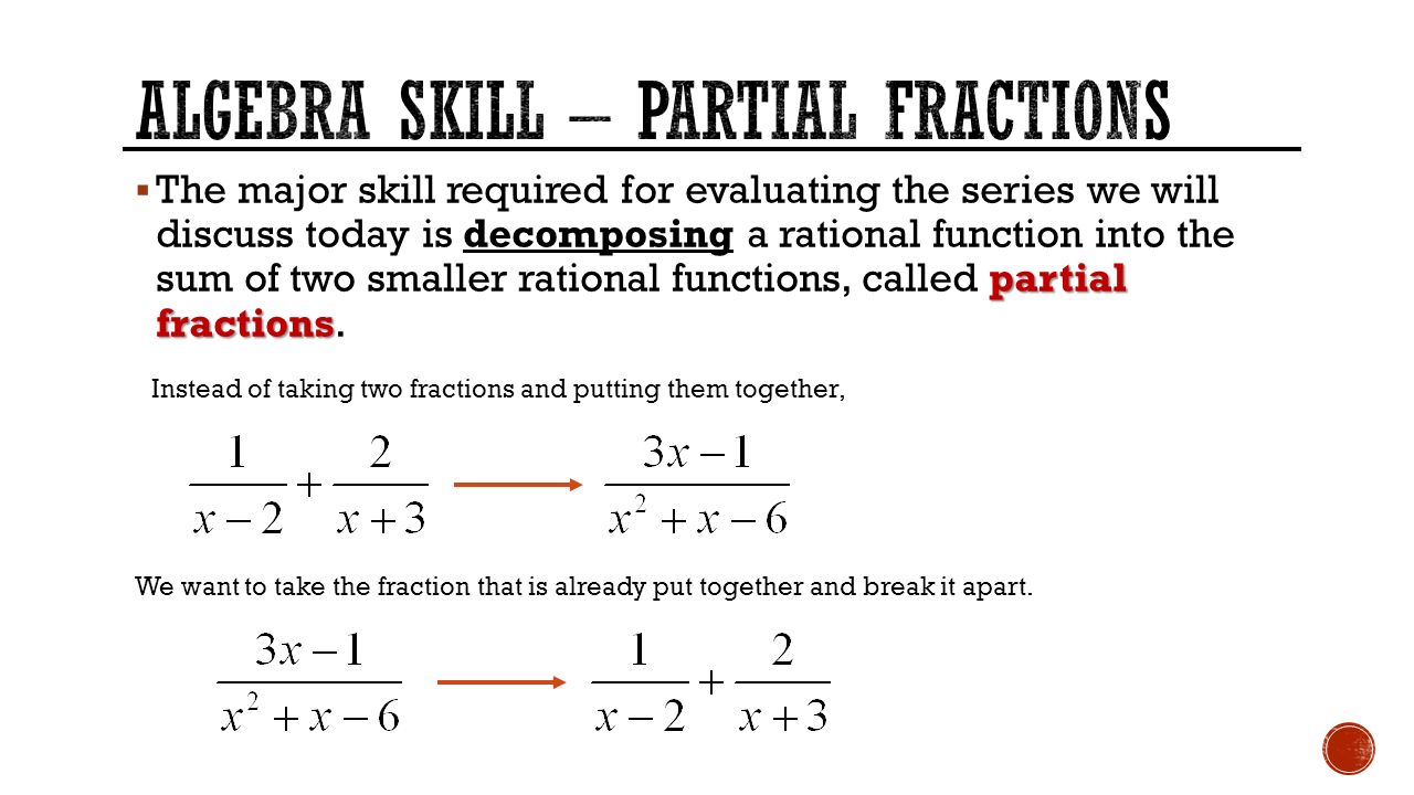 partial fractions Example: order of numerator equals order of denominator the fraction has numerator and denominator that are both second order before performing a partial fraction expansion, the fraction must be manipulated so that the order of the numerator is less than that of the denominator.
