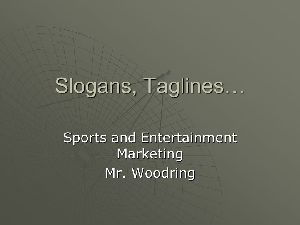 Slogans, Taglines… Sports and Entertainment Marketing Mr